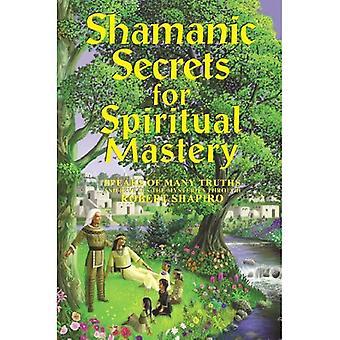 Shamanic Secrets for Spiritual Mastery: Speaks of Many Truths and Reveals the Mysteries Through Robert Shapiro (The Encyclopaedia of the Spiritual Path) (Explorer Race: Shamanic Secrets)
