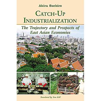 Catch-up Industrialization - The Trajectory and Prospects of East Asia