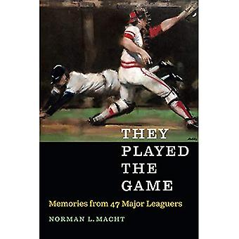 They Played the Game: Memories from 47 Major Leaguers