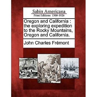 Oregon and California  the exploring expedition to the Rocky Mountains Oregon and California. by Frmont & John Charles