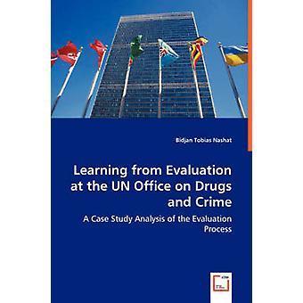 Aprender de la evaluación en la oficina de las Naciones Unidas contra la droga y delincuencia por Nashat & Bidjan Tobias