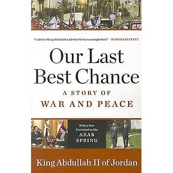 Our Last Best Chance - A Story of War and Peace by King Abdullah II -