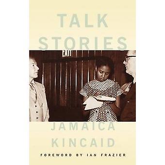 Talk Stories by Jamaica Kincaid - Ian Frazier - Ian Frazier - 9780374