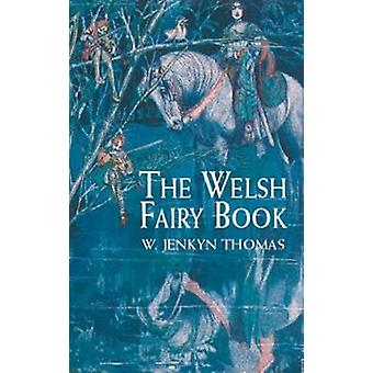 The Welsh Fairy Book (New edition) by W.Jenkyn Thomas - 9780486417110