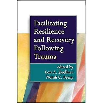 Facilitating Resilience and Recovery Following Trauma by Lori A. Zoel
