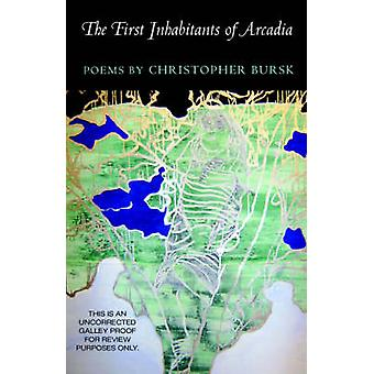 The First Inhabitants of Arcadia - Poems by Christopher Bursk - 978155