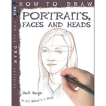 How to Draw Portraits - Faces and Heads by Mark Bergin - 978190718428