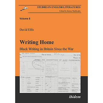 Writing Home - Black Writing in Britain Since the War by David Ellis -