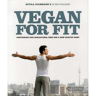 Vegan for Fit - Attila Hildmann's 30-Day Challenge; Vegetarian and Cho