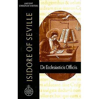 Isidore of Seville - De Ecclesiasticis Officiis by Knoebel - Thomas L.