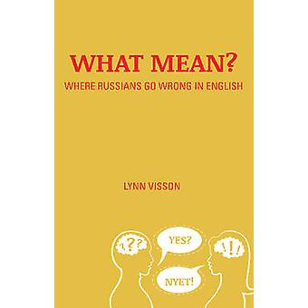 What Mean? - Where Russians Go Wrong in English by Lynn Visson - 97807