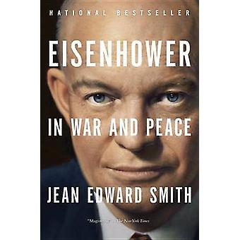 Eisenhower in War and Peace by Jean Edward Smith - 9780812982886 Book