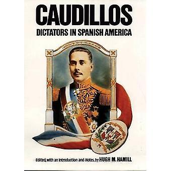 Caudillos Dictators in Spanish America by Hamill & Hugh