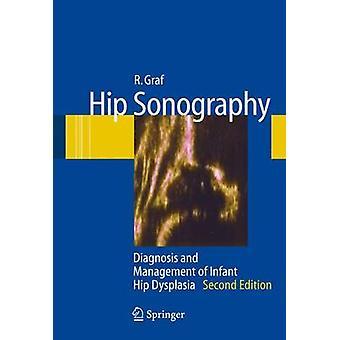 Hip Sonography  Diagnosis and Management of Infant Hip Dysplasia by R Graf & Other S Scott & Other K Lercher & Other F Baumgartner & Other A Benaroya