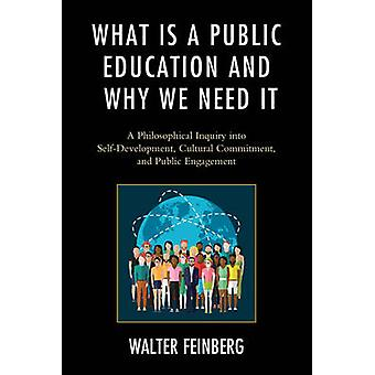 What Is a Public Education and Why We Need It A Philosophical Inquiry into SelfDevelopment Cultural Commitment and Public Engagement by Richards