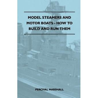 Model Steamers and Motor Boats  How to Build and Run Them by Marshall & Percival