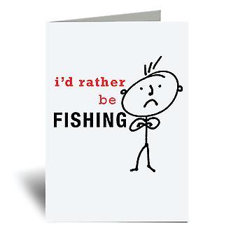 Mens I'd mieluummin kalastus A6 onnittelukortti