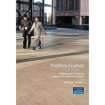 Problem Frames Analysing  Structuring Software Development Problems by Jackson & Michael