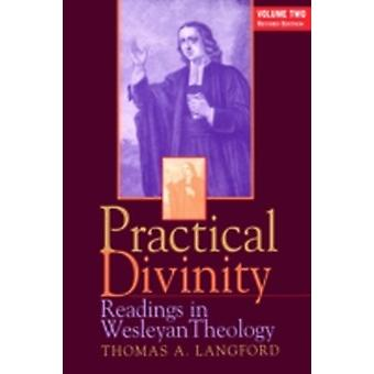 Practical Divinity Volume 2 Readings in Wesleyan Theology by Langford & Thomas A.