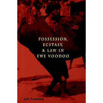 Possession Ecstasy and Law in Ewe Voodoo by Rosenthal & Judy