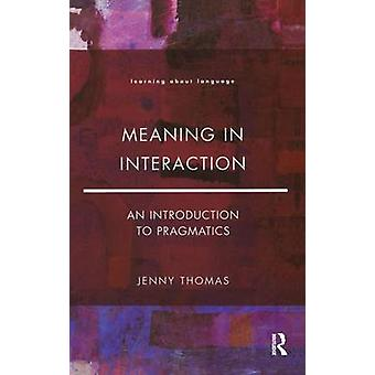 Meaning in Interaction  An Introduction to Pragmatics by Thomas & Jenny A.
