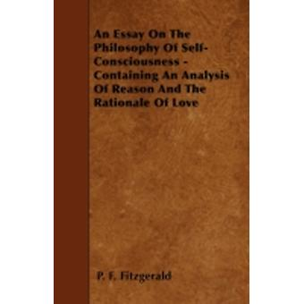 An Essay On The Philosophy Of SelfConsciousness  Containing An Analysis Of Reason And The Rationale Of Love by Fitzgerald & P. F.