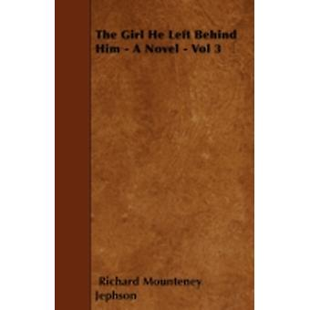 The Girl He Left Behind Him  A Novel  Vol 3 by Jephson & Richard Mounteney