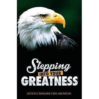 Stepping Into Your Greatness by Akomeah & Bismark Osei