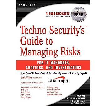 Techno Securitys Guide to Managing Risks for IT Managers Auditors and Investigators by Wiles & Jack