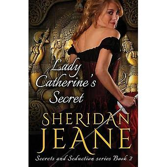 Lady Catherines Secret Secrets and Seduction Book 2 by Jeane & Sheridan