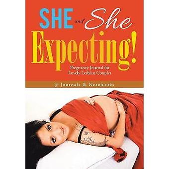 She and She Expecting Pregnancy Journal for Lovely Lesbian Couples by Journals Notebooks