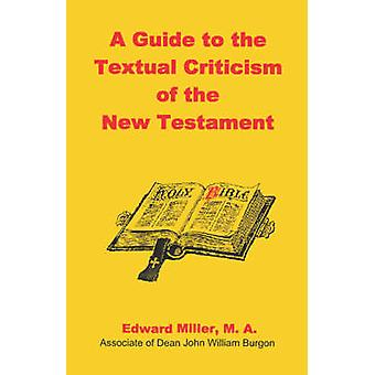 A Guide to the Textual Criticism of the New Testament by Miller & M. A. & Edward