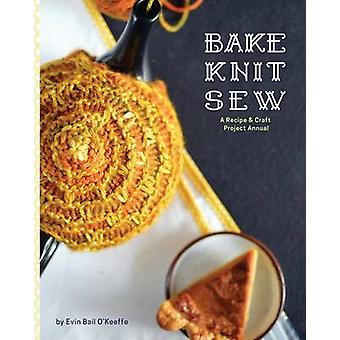 Bake Knit Sew A Recipe and Craft Project Annual by OKeeffe & Evin Bail