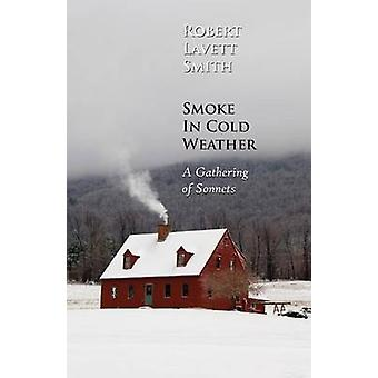 Smoke In Cold Weather A Gathering of Sonnets by Smith & Robert Lavett