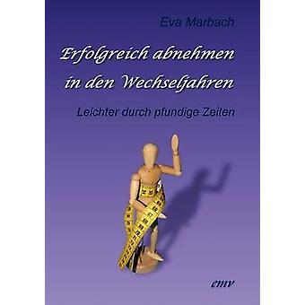 Erfolgreich abnehmen in den Wechseljahren by Marbach & Eva