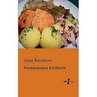 Norddeutsches Kochbuch par Barnekow & Anna