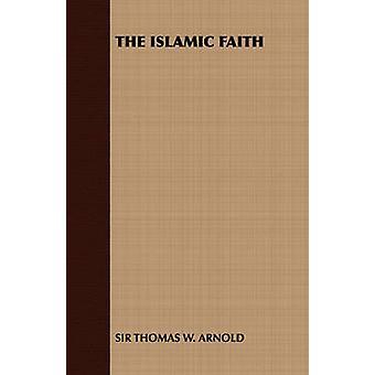 The Islamic Faith by Arnold & Thomas W.