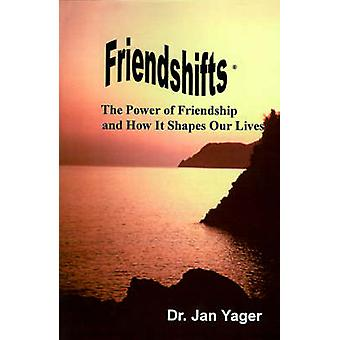 Friendshifts The Power of Friendship and How It Shapes Our Lives by Yager & Jan