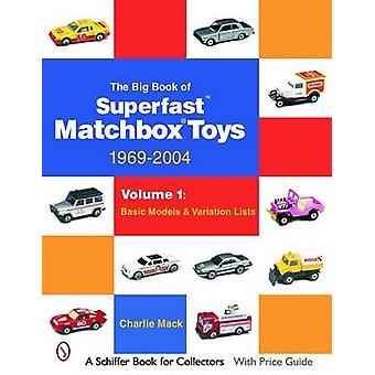 Big Book of Matchbox Superfast Toys 19692004 Vol 1 Basic Models and Variation Lists by Charlie Mack
