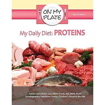 My Daily Diet - Proteins by Celicia Scott - 9781422230992 Book