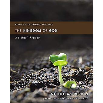 The Kingdom of God - A Biblical Theology by Nicholas Perrin - 97803104