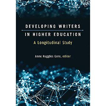 Developing Writers in Higher Education - A Longitudinal Study by Anne