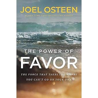 The Power of Favor - The Force that Will Take You Where You Can't Go o