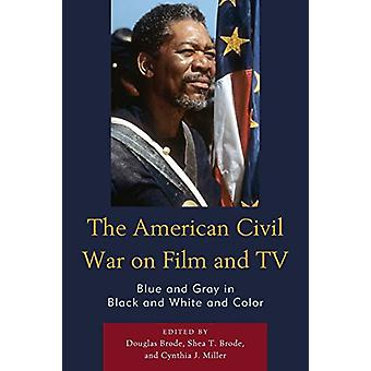 The American Civil War on Film and TV - Blue and Gray in Black and Whi