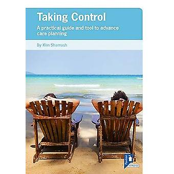 Taking Control - A Practical Guide and Tool for Advance Care Planning