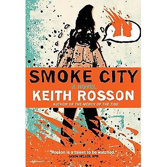 Smoke City by Keith Rosson - 9781946154040 Book