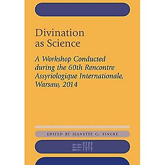 Divination as Science: A Workshop on Divination Conducted during the 60th Rencontre Assyriologique Internationale, Warsaw, 2014� (Rencontre Assyriologique Internationale)