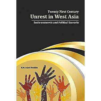 Twenty First Century Unrest in West Asia - Socio-Economic and Politica