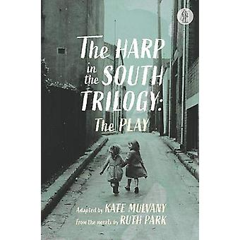 The Harp in the South Trilogy - the play - Parts One and Two by Ruth Pa