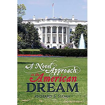 A Novel Approach to the American Dream by Richard S. Sloan - 97815439